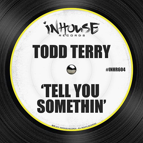 Tell You Somethin' by Todd Terry