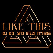 Like This (feat. Rizzi Myers) by Dj K.O.