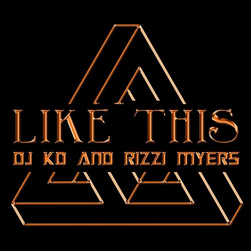 Play & Download Like This (feat. Rizzi Myers) by Dj K.O. | Napster
