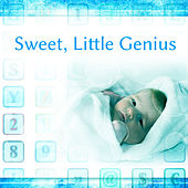 Sweet, Little Genius – Brilliant Songs for Kids, Development Babies, Mozart, Beethoven to Study by Smart Baby Lullaby