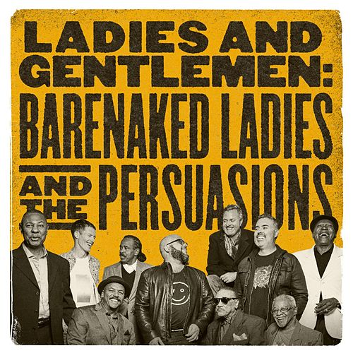 Play & Download Ladies and Gentlemen: Barenaked Ladies & the Persuasions by Barenaked Ladies | Napster