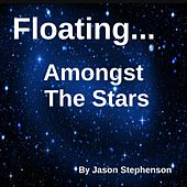 Play & Download Floating... Amongst the Stars by Jason Stephenson | Napster