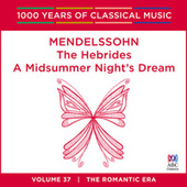 Play & Download Mendelssohn: The Hebrides / A Midsummer Night's Dream (1000 Years Of Classical Music, Vol. 37) by Various Artists | Napster