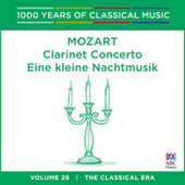 Play & Download Mozart: Clarinet Concerto / Eine kleine Nachtmusik (1000 Years Of Classical Music, Vol. 26) by Various Artists | Napster