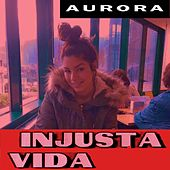 Injusta Vida by AURORA