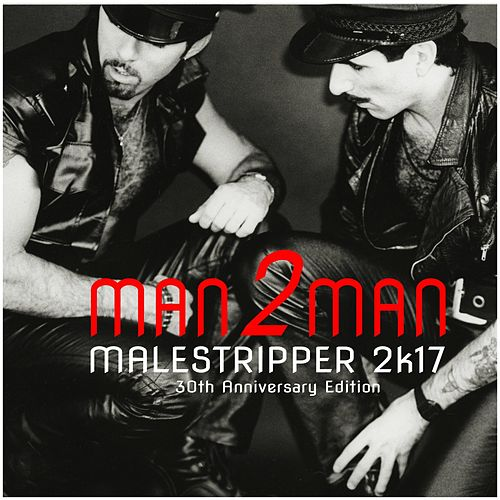 Play & Download Male Stripper 2k17: 30th Anniversary Edition by Man 2 Man | Napster