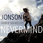 Play & Download Nevermind (feat. Sven Kasys Zulys) by Jonson | Napster