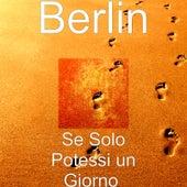 Play & Download Se solo potessi un giorno by Berlin | Napster