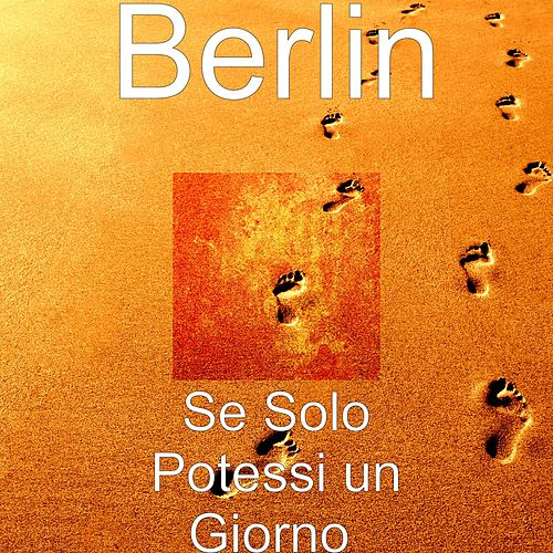 Play & Download Se solo potessi un giorno by Berlin | Napster