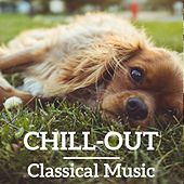 Chill Out Classical Music by Various Artists