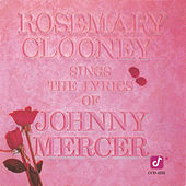 Play & Download Rosemary Clooney Sings The Lyrics of Johnny Mercer by Rosemary Clooney | Napster