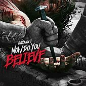 Play & Download Now Do You Believe by Bryann T | Napster