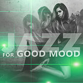 Jazz for Good Mood – Relaxing Jazz Music, Sensual Piano Jazz, Music to Rest, Chilled Sounds by Smooth Jazz Park