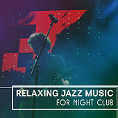 Relaxing Jazz Music for Night Club – Smooth Sounds to Relax, Jazz Music, Evening Jazz Session, Piano Bar by New York Jazz Lounge