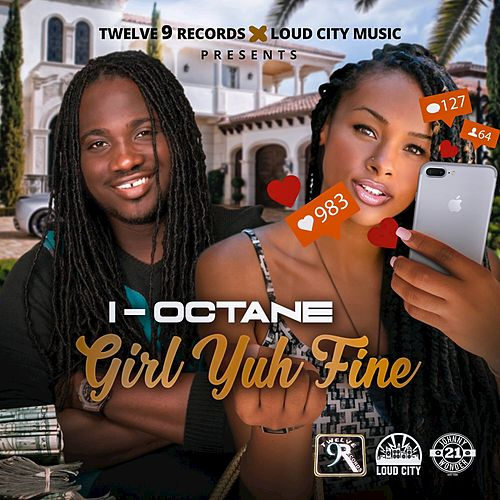 Play & Download Girl Yuh Fine by I-Octane | Napster