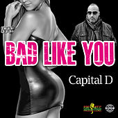 Play & Download Bad Like You by Capital D | Napster