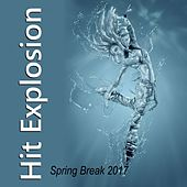 Hit Explosion Spring Break 2017 de Various Artists