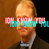 Ion Know You by Calo