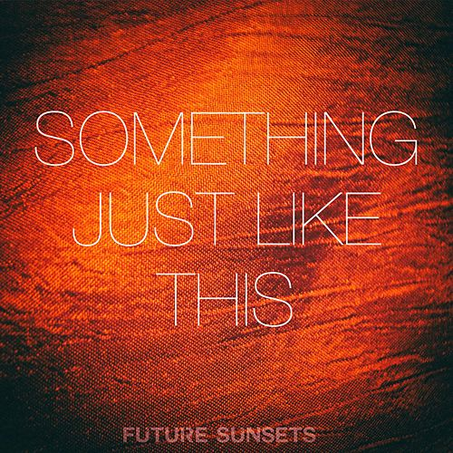 Something Just Like This de Future Sunsets
