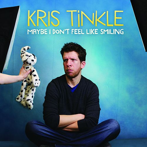 Play & Download Maybe I Don't Feel Like Smiling by Kris Tinkle | Napster