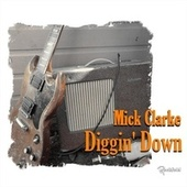 Play & Download Diggin' down by Mick Clarke | Napster