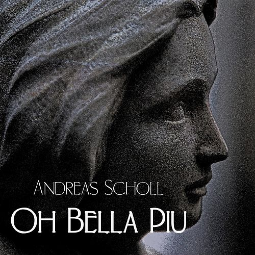 Play & Download O bella piu by Andreas Scholl | Napster