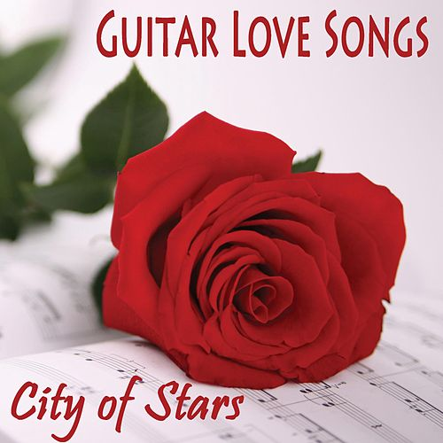 Guitar Love Songs - City of Stars by Instrumental Love Songs