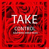 Take Control Electronic Dance Music, Vol. 1 von Various Artists