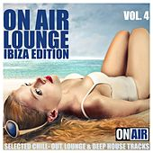On Air Lounge, Vol. 4 (Ibiza Edition)(Selected Chill-Out, Lounge & Deep House Tracks) by Various Artists