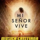 Mi Señor Vive by Musica Cristiana