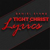 Play & Download Tight Christ Lyrics by Daniel Evans | Napster