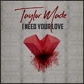 Play & Download I Need Your Love by Taylormade | Napster
