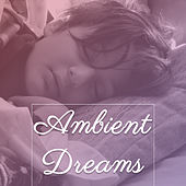 Play & Download Ambient Dreams – Soft Music for Baby, Classical Lullabies, Instrumental Sounds for Sleep, Beethoven, Schubert by Schöne Kindermusik Welt Rockabye Lullaby | Napster