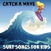 Catch A Wave: Surf Songs For Kids by Various Artists