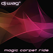 Play & Download Magic Carpet Ride by DJ Wag | Napster