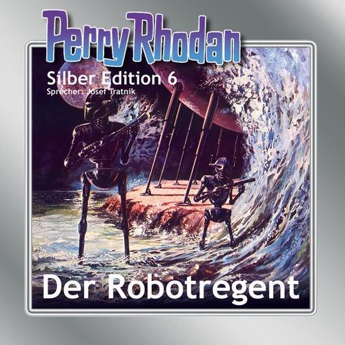 Der Robotregent - Perry Rhodan - Silber Edition 6 von Clark Darlton, K. H. Scheer, Kurt Mahr, Kurt Brand