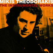Play & Download The Instrumental Works by Mikis Theodorakis (Μίκης Θεοδωράκης) | Napster