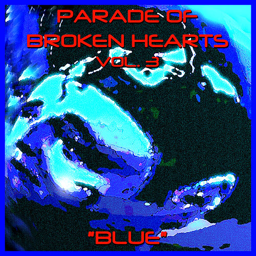 Parade Of Broken Hearts Vol. 3 'Blue' by Various Artists