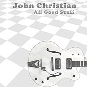 All Good Stuff by John Christian