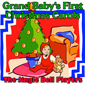 Grand Baby's First Christmas Carols by The Jingle Bell Players