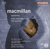 MACMILLAN, J.: Sacrifice (The): 3 Interludes / Quickening (Hilliard Ensemble, City of Birmingham Symphony Chorus, BBC Philharmonic, MacMillan) by James MacMillan