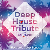 Deep House Tribute by Bart&Baker (Electronic Cover Songs) by Various Artists