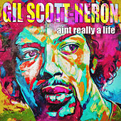 Aint Really A Life by Gil Scott-Heron