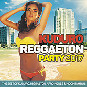 Kuduro Reggaeton Party 2017: The Best Of Kuduro, Reggaeton, Afro-House & Moombahton de Various Artists