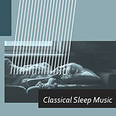 Play & Download Classical Sleep Music – Sounds for Relaxation, Deep Sleep, Pure Mind, Deep Relief, Bedtime, Calmness by Piano Music Reflection | Napster