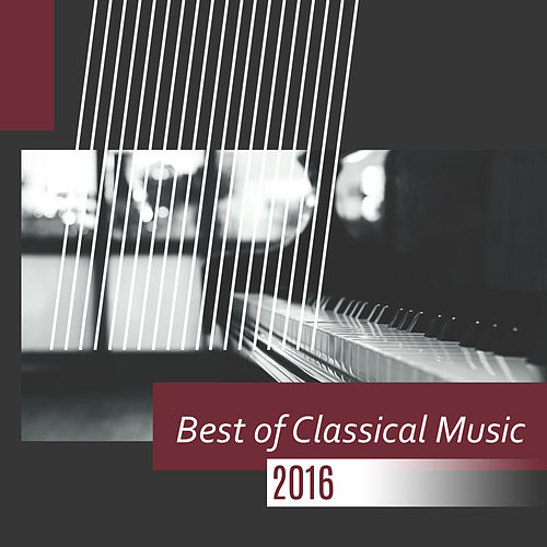 Play & Download Best of Classical Music 2016 – Classical Music for Relax, Ambient Instrumental Music by Relaxing Piano Music | Napster