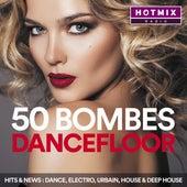 50 Bombes Dancefloor by Hotmixradio (Hits & News: Dance, Electro, Urbain, House & Deep House) de Various Artists