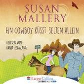 Ein Cowboy küsst selten allein (Gekürzt) von Susan Mallery