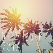 Play & Download Deep House 2017 by Various Artists | Napster