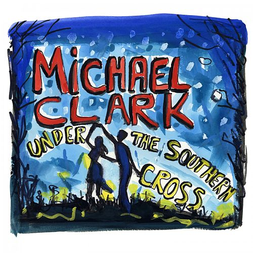 Under the Southern Cross by Michael Clark